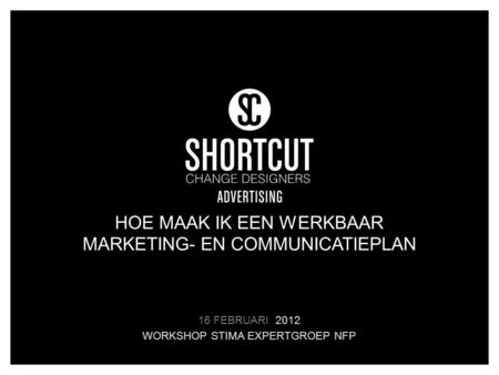 HOE MAAK IK EEN WERKBAAR MARKETING- EN COMMUNICATIEPLAN 16 FEBRUARI 2012 WORKSHOP STIMA EXPERTGROEP NFP.