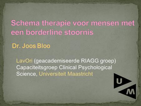 Dr. Joos Bloo LavOri (geacademiseerde RIAGG groep) Capaciteitsgroep Clinical Psychological Science, Universiteit Maastricht.