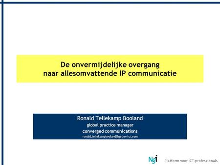 De onvermijdelijke overgang naar allesomvattende IP communicatie Ronald Tellekamp Booland global practice manager converged communications