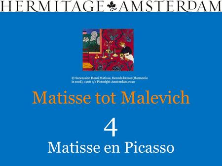 Matisse en Picasso Matisse tot Malevich 4 © Succession Henri Matisse, De rode kamer (Harmonie in rood), 1908 c/o Pictoright Amsterdam 2010.