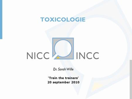 TOXICOLOGIE Dr. Sarah Wille 'Train the trainers' 20 september 2010.