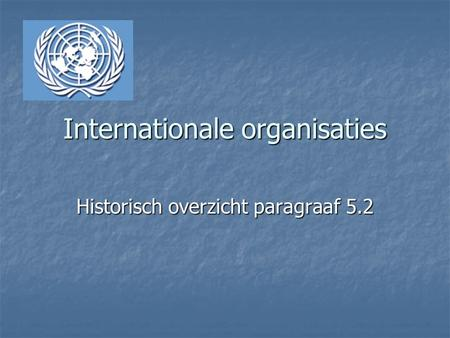 Internationale organisaties Historisch overzicht paragraaf 5.2.