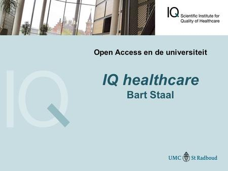 Open Access en de universiteit IQ healthcare Bart Staal.
