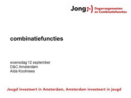 Combinatiefuncties woensdag 12 september D&C Amsterdam Alda Koolmees.