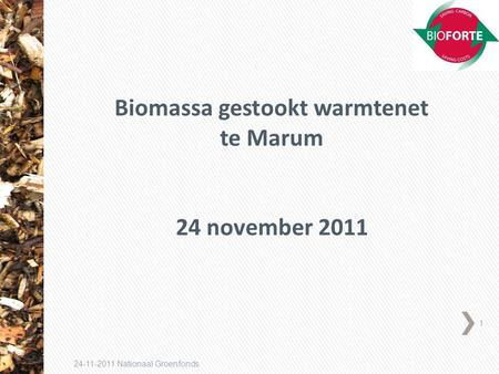 1 24-11-2011 Nationaal Groenfonds Biomassa gestookt warmtenet te Marum 24 november 2011.