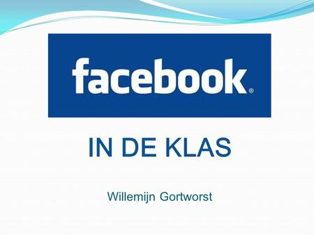 IN DE KLAS Willemijn Gortworst. Contact informatie: Willemijn Gortworst