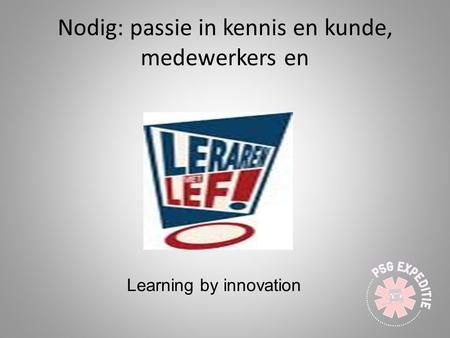 Nodig: passie in kennis en kunde, medewerkers en Learning by innovation.