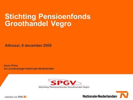 Stichting Pensioenfonds Groothandel Vegro Alkmaar, 8 december 2009 Harry Prins Accountmanager Nationale-Nederlanden.