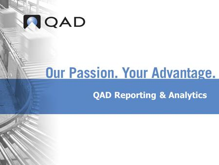 QAD Reporting & Analytics. QAD Proprietary Belangrijkste redenen tot aanschaf van Business Intelligence (BI) tools What Drives BI Acquisition Plans? Source: