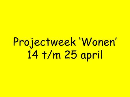 Projectweek 'Wonen' 14 t/m 25 april