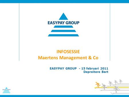 INFOSESSIE Maertens Management & Co EASYPAY GROUP - 15 februari 2011 Depreitere Bart.