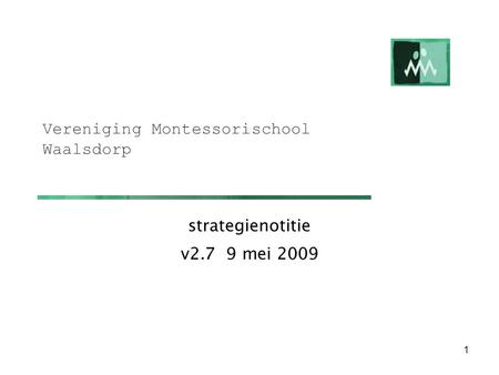 1 Vereniging Montessorischool Waalsdorp strategienotitie v2.7 9 mei 2009.