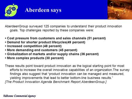 AberdeenGroup surveyed 125 companies to understand their product innovation goals. Top challenges reported by these companies were: Cost pressure from.