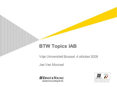 BTW Topics IAB Vrije Universiteit Brussel, 4 oktober 2008 Jan Van Moorsel.