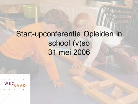 Start-upconferentie Opleiden in school (v)so 31 mei 2006.