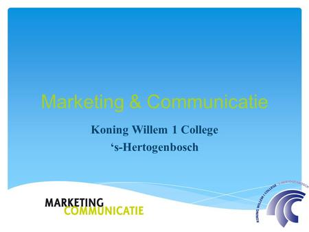 Marketing & Communicatie Koning Willem 1 College 's-Hertogenbosch.