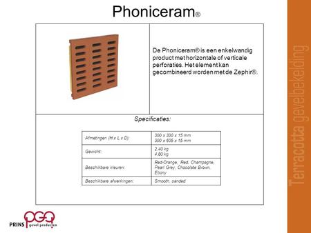 Specificaties: De Phoniceram® is een enkelwandig product met horizontale of verticale perforaties. Het element kan gecombineerd worden met de Zephir®.