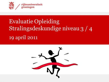 Evaluatie Opleiding Stralingsdeskundige niveau 3 / 4 19 april 2011.