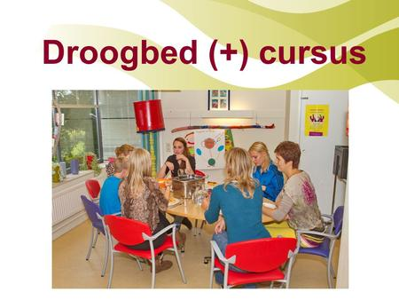 Droogbed (+) cursus.