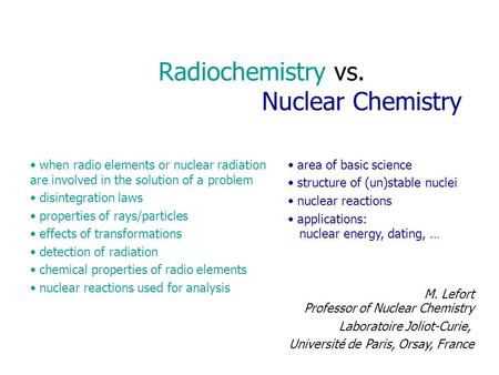 Radiochemistry vs. Nuclear Chemistry when radio elements or nuclear radiation are involved in the solution of a problem disintegration laws properties.