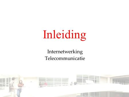 Inleiding Internetwerking Telecommunicatie. 2003-2004 - Information management 2 Groep T Leuven – Information department 2/7 Doelstellingen De student.