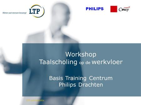 Workshop Taalscholing op de werkvloer Basis Training Centrum Philips Drachten LTP presentatie PHILIPS.