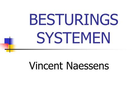 BESTURINGS SYSTEMEN Vincent Naessens.