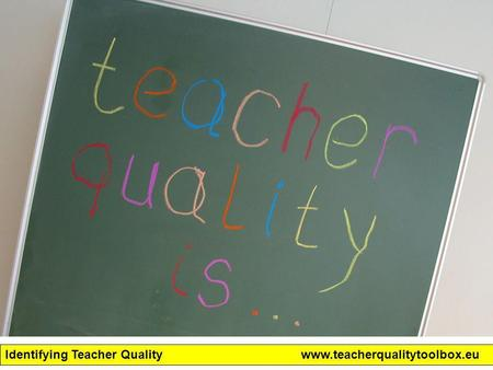 Identifying Teacher Qualitywww.teacherqualitytoolbox.eu.