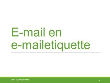 E-mail en e-mailetiquette 1 E-MAIL EN E-MAILETIQUETTE.