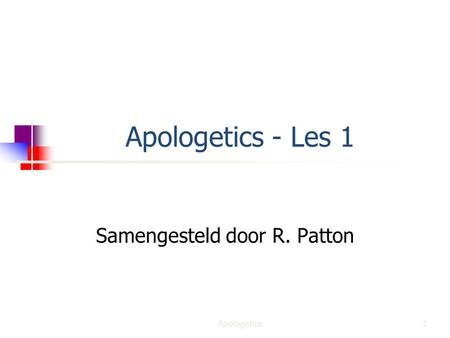 Apologetics - Les 1 Samengesteld door R. Patton 1Apologetics.