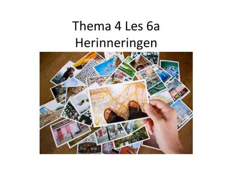 Thema 4 Les 6a Herinneringen