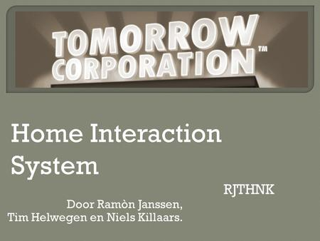 Door Ramòn Janssen, Tim Helwegen en Niels Killaars. Home Interaction System RJTHNK.