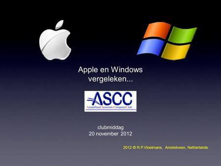 Apple en Windows vergeleken... clubmiddag 20 november 2012 2012 © R.P.Vloeimans, Amstelveen, Netherlands.