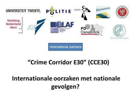 """Crime Corridor E30"" (CCE30) Internationale oorzaken met nationale gevolgen? International partners."