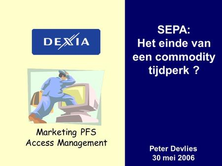 Marketing PFS Access Management SEPA: Het einde van een commodity tijdperk ? Peter Devlies 30 mei 2006.