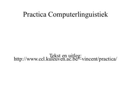 Practica Computerlinguistiek Tekst en uitleg: