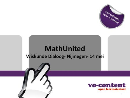 MathUnited Wiskunde Dialoog- Nijmegen- 14 mei 1. MathUnited Wat is MathUnited? Wat maakt ons zo bijzonder? Wat heeft een wiskundesectie aan ons? Wat verandert.