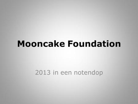 Mooncake Foundation 2013 in een notendop. Tot ziens 2013…..