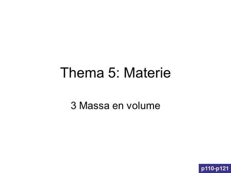Thema 5: Materie 3 Massa en volume p110-p121.