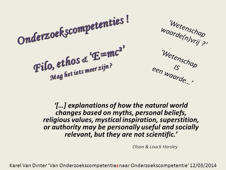 Onderzoekscompetenties ! Filo, ethos & 'E=mc²' Mag het iets meer zijn ? '[…] explanations of how the natural world changes based on myths, personal beliefs,