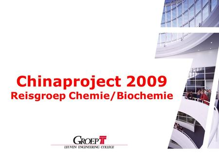 Chinaproject 2009 Reisgroep Chemie/Biochemie. Begeleiding Stijn De Jonge Yves Persoons Dieter Stroobants Chinese student.