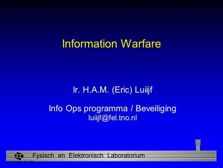Physics and Electronics Laboratory Information Warfare Ir. H.A.M. (Eric) Luiijf Info Ops programma / Beveiliging