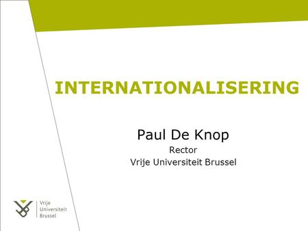 INTERNATIONALISERING Paul De Knop Rector Vrije Universiteit Brussel.