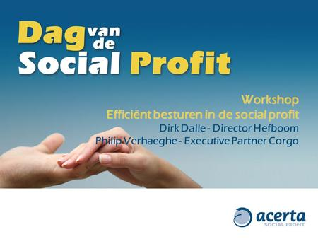 Workshop Efficiënt besturen in de social profit Dirk Dalle - Director Hefboom Philip Verhaeghe - Executive Partner Corgo.