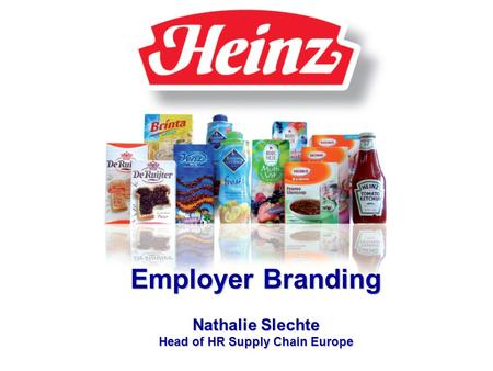 HR Beleid Nathalie Slechte Employer Branding Nathalie Slechte Head of HR Supply Chain Europe.