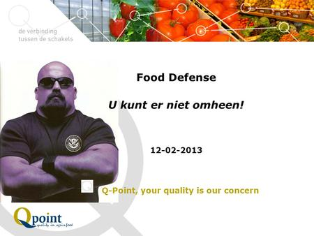 Food Defense U kunt er niet omheen! 12-02-2013 Q-Point, your quality is our concern 12-02-2013.