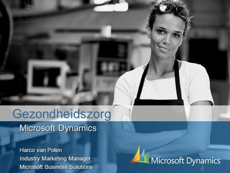 Microsoft Dynamics Harco van Polen Industry Marketing Manager Microsoft Business Solutions Gezondheidszorg.
