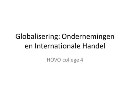 Globalisering: Ondernemingen en Internationale Handel HOVO college 4.
