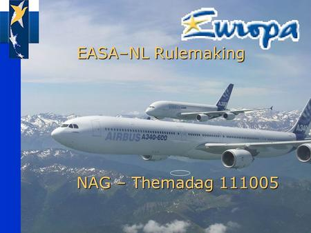 EASA–NL Rulemaking EASA–NL Rulemaking NAG – Themadag 111005.