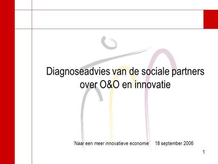 1 1 Diagnoseadvies van de sociale partners over O&O en innovatie 'Naar een meer innovatieve economie' 18 september 2006.